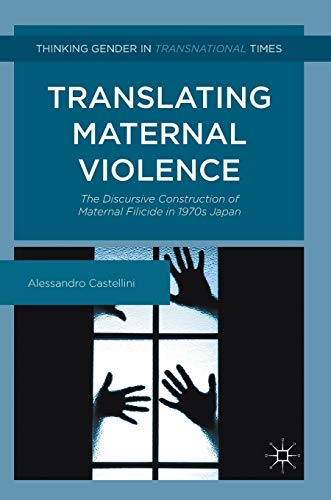 9781137538819: Translating Maternal Violence: The Discursive Construction of Maternal Filicide in 1970s Japan (Thinking Gender in Transnational Times)