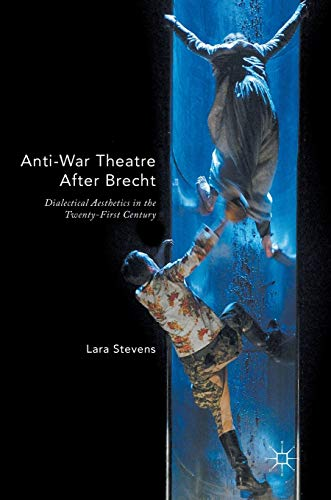 9781137538871: Anti-War Theatre After Brecht: Dialectical Aesthetics in the Twenty-First Century