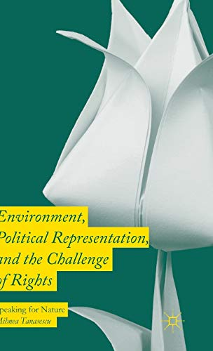 9781137538949: Environment, Political Representation and the Challenge of Rights: Speaking for Nature