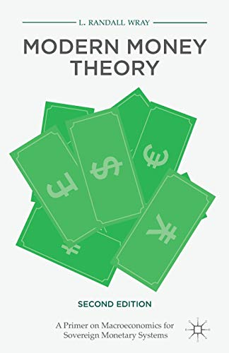 9781137539908: Modern Money Theory: A Primer on Macroeconomics for Sovereign Monetary Systems, Second Edition