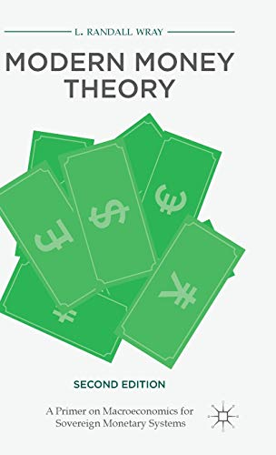 Modern Money Theory: A Primer on Macroeconomics for Sovereign Monetary Systems: Wray, L. Randall