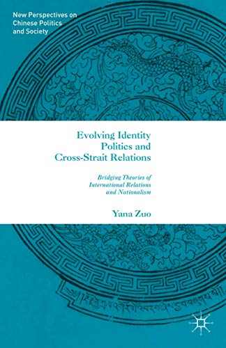 9781137540348: Evolving Identity Politics and Cross-Strait Relations: Bridging Theories of International Relations and Nationalism (New Perspectives on Chinese Politics and Society)