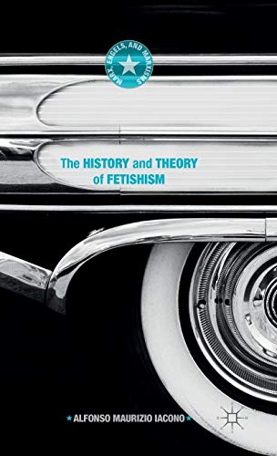9781137541147: The History and Theory of Fetishism (Marx, Engels, and Marxisms)