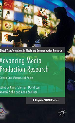 9781137541932: Advancing Media Production Research: Shifting Sites, Methods, and Politics (Global Transformations in Media and Communication Research - A Palgrave and IAMCR Series)