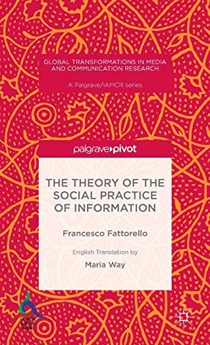 9781137542847: The Theory of the Social Practice of Information