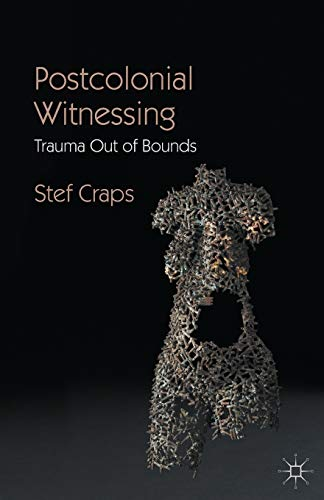 9781137543196: Postcolonial Witnessing: Trauma Out of Bounds