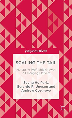 Scaling the Tail: Managing Profitable Growth in Emerging Markets: Gerardo R. Ungson; Seung-ho Park