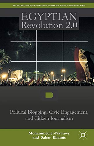 9781137543561: Egyptian Revolution 2.0: Political Blogging, Civic Engagement, and Citizen Journalism (The Palgrave Macmillan Series in International Political Communication)