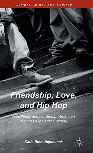 9781137544728: Friendship, Love, and Hip Hop: An Ethnography of African American Men in Psychiatric Custody (Culture, Mind and Society)