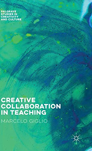 9781137545961: Creative Collaboration in Teaching (Palgrave Studies in Creativity and Culture)