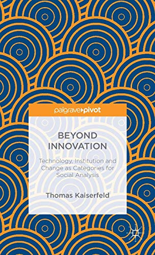 9781137547101: Beyond Innovation: Technology, Institution and Change as Categories for Social Analysis