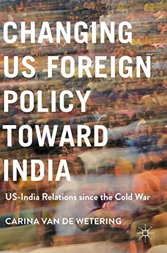 9781137548610: Changing US Foreign Policy toward India: US-India Relations since the Cold War