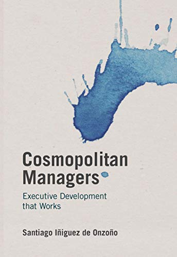 9781137549075: Cosmopolitan Managers: Executive Development that Works (IE Business Publishing)