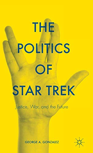 9781137549402: The Politics of Star Trek: Justice, War, and the Future