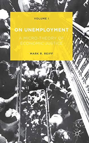 9781137549990: 1: On Unemployment: A Micro-Theory of Economic Justice