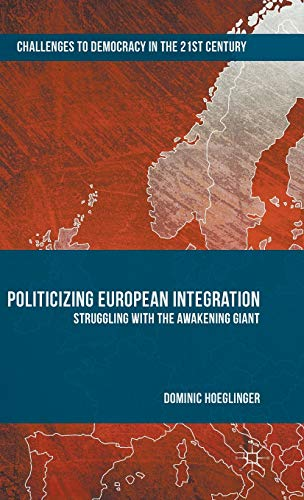 9781137550675: Politicizing European Integration: Struggling with the Awakening Giant (Challenges to Democracy in the 21st Century)