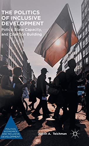 9781137550859: The Politics of Inclusive Development: Policy, State Capacity, and Coalition Building (Politics, Economics, and Inclusive Development)