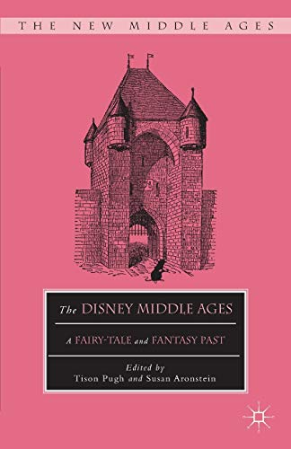 9781137550880: The Disney Middle Ages: A Fairy-Tale and Fantasy Past (The New Middle Ages)