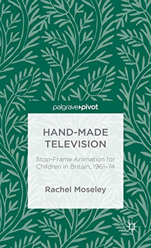 9781137551627: Hand-Made Television: Stop-Frame Animation for Children in Britain, 1961-1974