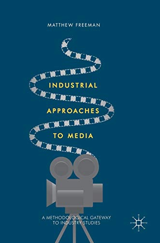 9781137551757: Industrial Approaches to Media: A Methodological Gateway to Industry Studies