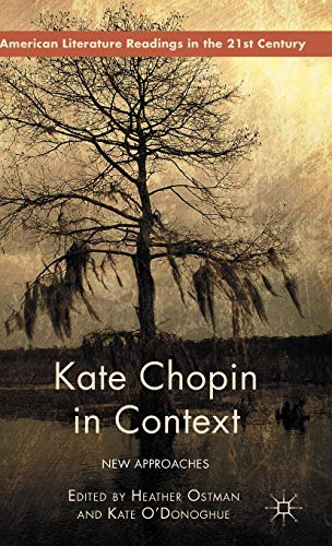 Kate Chopin in Context: New Approaches (American Literature Readings in the 21st Century): Palgrave...