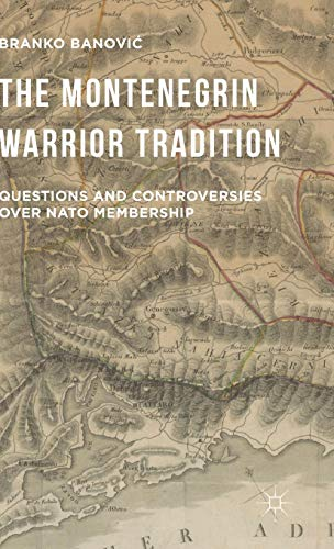 9781137552273: The Montenegrin Warrior Tradition: Questions and Controversies over NATO Membership