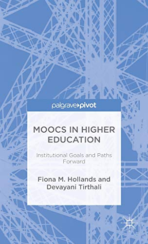 MOOCs in Higher Education: Institutional Goals and Paths Forward: Devayani Tirthali; Fiona M. ...