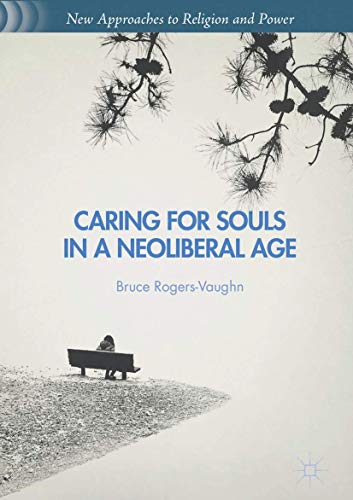 9781137553386: Caring for Souls in a Neoliberal Age (New Approaches to Religion and Power)