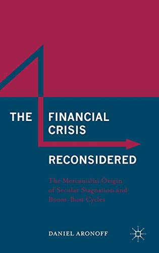 9781137553683: The Financial Crisis Reconsidered: The Mercantilist Origin of Secular Stagnation and Boom-Bust Cycles