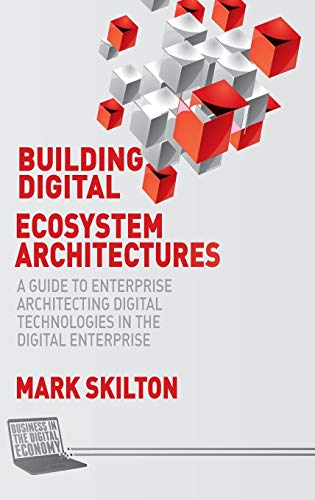 9781137554109: Building Digital Ecosystem Architectures: A Guide to Enterprise Architecting Digital Technologies in the Digital Enterprise (Business in the Digital Economy)