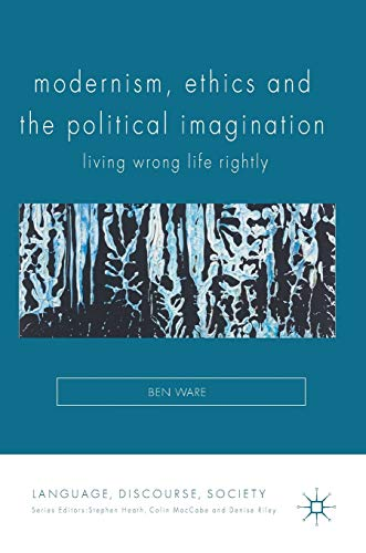 9781137555021: Modernism, Ethics and the Political Imagination: Living Wrong Life Rightly (Language, Discourse, Society)