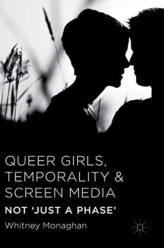 Queer Girls, Temporality and Screen Media: Not 'Just a Phase' (Hardcover)