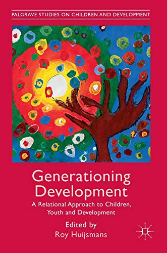 9781137556226: Generationing Development: A Relational Approach to Children, Youth and Development (Palgrave Studies on Children and Development)