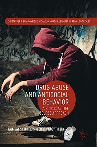9781137558169: Drug Abuse and Antisocial Behavior: A Biosocial Life Course Approach (Palgrave's Frontiers in Criminology Theory)