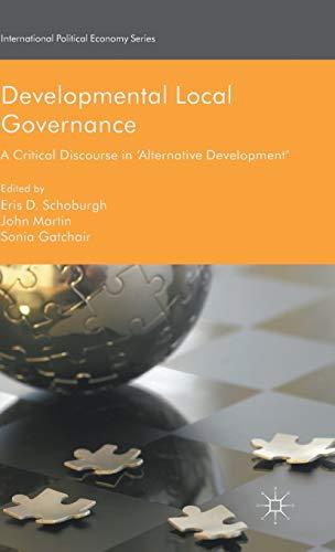 Developmental Local Governance: A Critical Discourse in `Alternative Development (Hardback): Eris D...