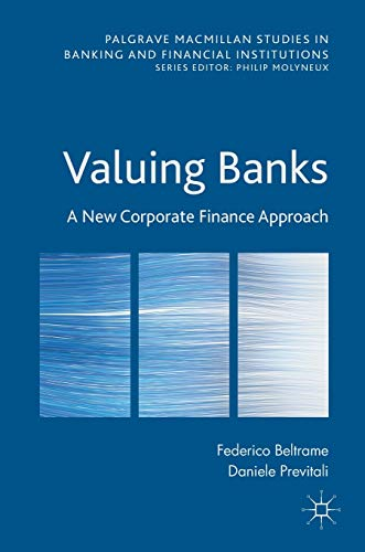 Valuing Banks: A New Corporate Finance Approach (Palgrave Macmillan Studies in Banking and ...