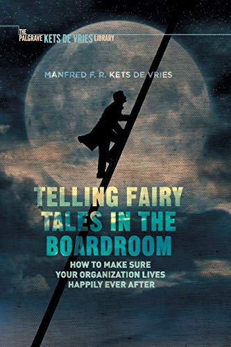 9781137562722: Telling Fairy Tales in the Boardroom: How to Make Sure Your Organization Lives Happily Ever After (INSEAD Business Press)