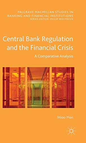 9781137563071: Central Bank Regulation and the Financial Crisis: A Comparative Analysis (Palgrave Macmillan Studies in Banking and Financial Institutions)