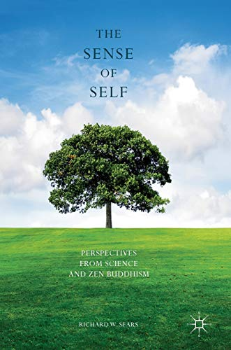 The Sense of Self: Perspectives from Science and Zen Buddhism: Richard W. Sears