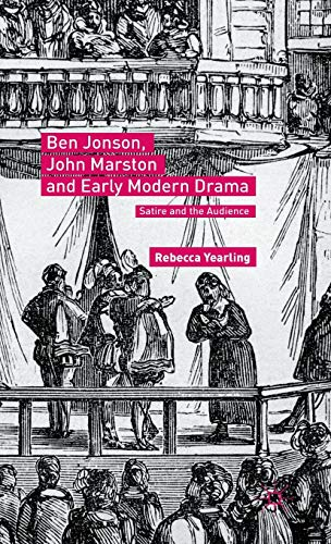 Ben Jonson, John Marston and Early Modern Drama: Satire and the Audience: Rebecca Yearling