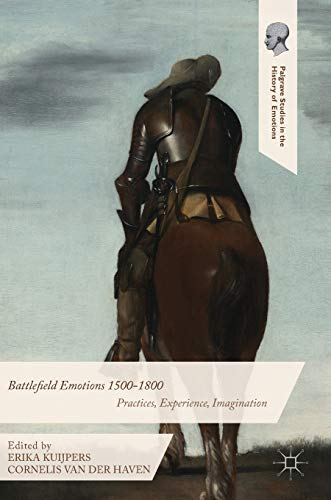 9781137564894: Battlefield Emotions 1500-1800: Practices, Experience, Imagination (Palgrave Studies in the History of Emotions)