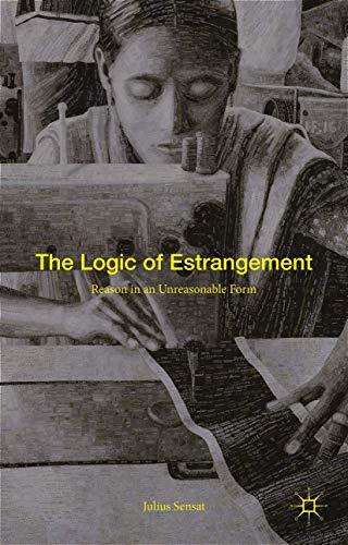 The Logic of Estrangement: Reason in an Unreasonable Form: Julius Sensat