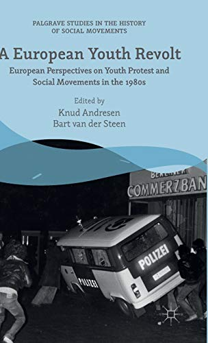 9781137565693: A European Youth Revolt: European Perspectives on Youth Protest and Social Movements in the 1980s (Palgrave Studies in the History of Social Movements)