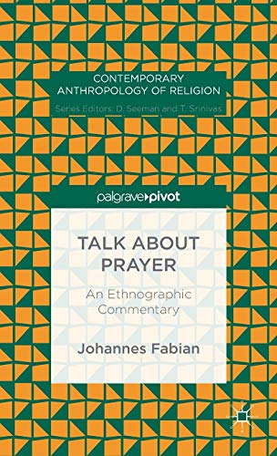 9781137570154: Talk about Prayer: An Ethnographic Commentary (Contemporary Anthropology of Religion)