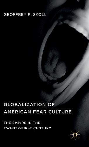9781137570338: Globalization of American Fear Culture: The Empire in the Twenty-First Century