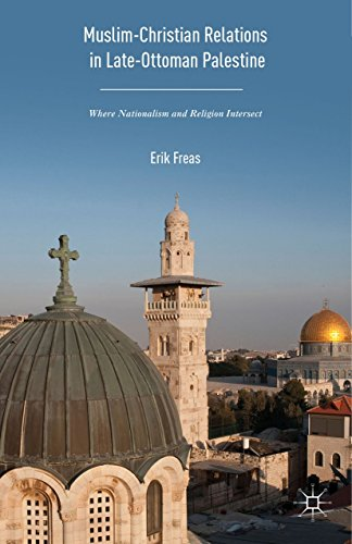 9781137570413: Muslim-christian Relations in Late-ottoman Palestine: Where Nationalism and Religion Intersect