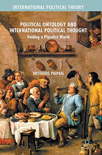 9781137570680: Political Ontology and International Political Thought: Voiding a Pluralist World (International Political Theory)