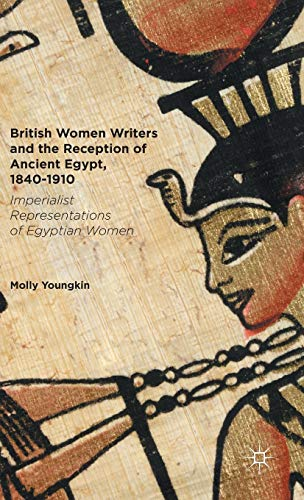 9781137570765: British Women Writers and the Reception of Ancient Egypt, 1840-1910: Imperialist Representations of Egyptian Women