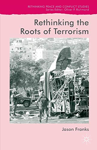 9781137572264: Rethinking the Roots of Terrorism (Rethinking Peace and Conflict Studies)