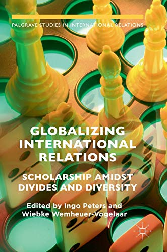 Globalizing International Relations: Scholarship Amidst Divides and Diversity (Palgrave Studies in ...